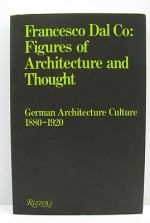 Figures of Architecture and Thought - German Architecture Culture 1880-1920by: Dal Co, Francesco - Product Image