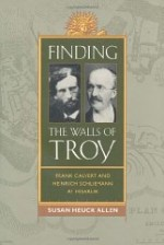 Finding the Walls of Troy: Frank Calvert and Heinrich Schliemann at Hisarlikby: Allen, Susan Heuck - Product Image