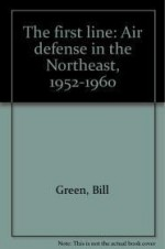 First Line, The  : Air defense in the Northeast, 19521960by: Green, Bill - Product Image