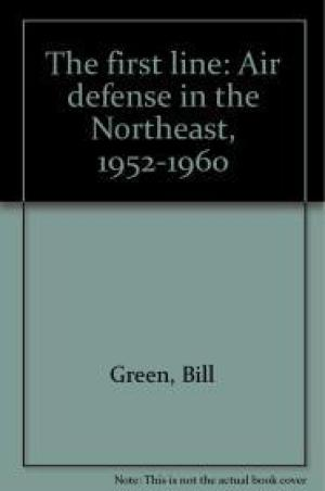 First Line, The  : Air defense in the Northeast, 1952-1960by: Green, Bill - Product Image