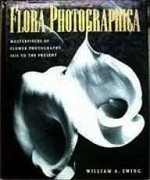 Flora Photographica - Masterpieces of Flower Photography 1835 to the PresentEwing, William A. - Product Image