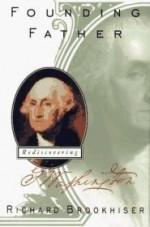 Founding Father: Rediscovering George Washingtonby: Brookhiser, Richard - Product Image