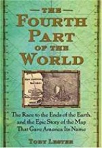 Fourth Part of the World, The: The Race to the Ends of the Earth, and the Epic Story of the Map That Gave America Its NameLester, Toby - Product Image