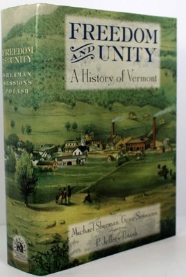 Freedom and Unity - A History of Vermont (SIGNED BY AUTHOR)by: Sherman, Michael/Gene Sessions & P. Jeffrey Potash - Product Image