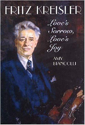 Fritz Kreisler : Love's Sorrow, Love's Joyby: Biancolli, Amy - Product Image