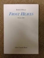 Frost Heaves: Poems 2008by: curator, publisher, independent scholar and poet. Richard Milazzo is a critic - Product Image