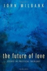 Future of Love, The : Essays in Political Theologyby: Milbank, John - Product Image