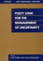 Fuzzy Logic for the Management of Uncertaintyby: Zadeh, Lotfi - Product Image