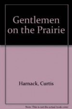GENTLEMEN ON THE PRAIRIEHarnack, Curtis - Product Image
