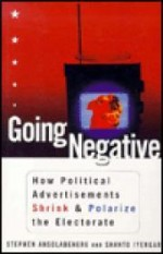 GOING NEGATIVE: How Political Ads Shrink and Polarize the Electorateby: Ansolabehere, Stephen - Product Image