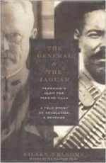 General and the Jaguar, The : Pershing's Hunt for Pancho Villa: A True Story of Revolution & Revengeby: Welsome, Eileen - Product Image