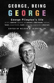 George, Being George: George Plimpton's Life as Told, Admired, Deplored, and Envied by 200 Friends, Relatives, Lovers, Acquaintances, Rivals - and a Few Unappreciative Observers.Aldrich, Jr., Nelson W. - Product Image