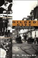 Gilded City: Scandal and Sensation in TurnoftheCentury New Yorkby: Dunlop, M. H. - Product Image