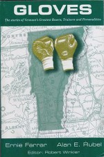 Gloves: The Stories of Vermont's Greatest Boxers, Trainers and PersonalitiesFarrar, Ernie and Alan Rubel - Product Image