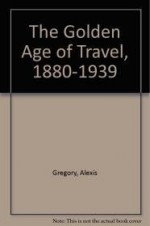 Golden Age of Travel 1880-1939by: Gregory, Alexis - Product Image
