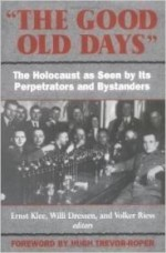 Good Old Days, The : The Holocaust as Seen by Its Perpetrators and Bystandersby: Klee, Ernst - Product Image