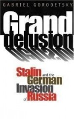 Grand Delusion: Stalin and the German Invasion of Russiaby: Gorodetsky, Professor Gabriel - Product Image