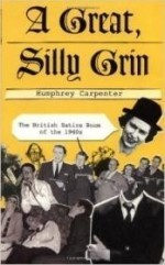 Great, Silly Grin, A : The British Satire Boom of the 1960sby: Carpenter, Humphrey - Product Image