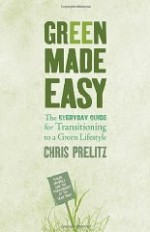Green Made Easy: The Everyday Guide for Transitioning to a Green Lifestyleby: Prelitz, Chris - Product Image