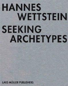 Hannes Wettstein: Seeking Archetypesby: Wettstein, Studio Hannes - Product Image
