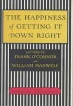 Happiness of Getting It Down Right, The : Letters of Frank O'Connor and William Maxwell, 1945-1966by: Maxwell, William - Product Image