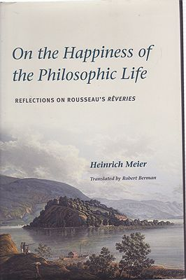 Happiness of the Philosophic Life - Reflections on Rousseau's Reveries, On theby: Meier, Heinrich - Product Image
