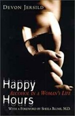Happy Hours: Alcohol in a Woman's LifeJersild, Devon - Product Image