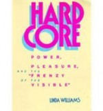"Hard Core: Power, Pleasure, and the ""Frenzy of the Visible""by: Williams, Linda - Product Image"