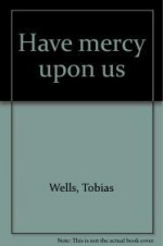 Have Mercy Upon USby: Wells, Tobias - Product Image