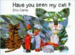 Have You Seen My Cat?by: Carle, Eric (Illustrator) - Product Image