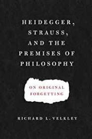 Heidegger, Strauss, and the Premises of Philosophy: On Original Forgettingby: Velkley, Richard L. - Product Image