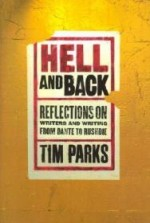 Hell and Back: Reflections on Writers and Writing from Dante to Rushdieby: Parks, Tim - Product Image