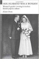 Her Husband was a Woman!: Women's Gender-Crossing in Modern British Popular CultureOram, Alison - Product Image