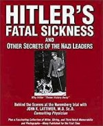Hitlers Fatal Sickness and Other Secrets of the Nazi Leaders: Why Hitler Threw Victory Away (SIGNED COPY)Lattimer, John K. - Product Image