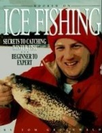 Hooked on Ice Fishing: Secrets to Catching Winter Fish-Beginner to Expertby: Gruenwald, Tom - Product Image