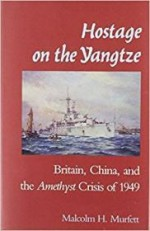 Hostage on the Yangtze: Britain, China, and the Amethyst Crisis of 1949by: Murfett, Malcolm H. - Product Image