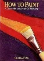 How to Paint: A Course in the Art of Oil Paintingby: Foss, Gloria - Product Image