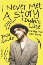 I Never Met a Story I Didn't Like: Mostly True Tall Talesby: Snider, Todd - Product Image