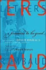 I Promise to Be Good: The Letters of Arthur Rimbaudby: Mason, Wyatt (Translator) - Product Image