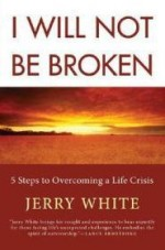 I Will Not Be Broken: Five Steps to Overcoming a Life CrisisWhite, Jerry - Product Image