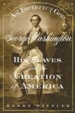 IMPERFECT GOD. AN: GEORGE WASHINGTON, HIS SLAVES, AND THE CREATION OF AMERICAWiencek, Henry - Product Image
