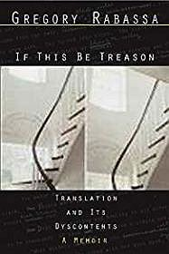 If This Be Treason: Translation and Its Dyscontents, A MemoirRabassa, Gregory - Product Image