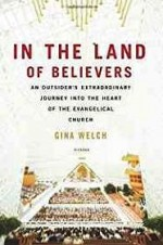 In the Land of Believers: An Outsider's Extraordinary Journey into the Heart of the Evangelical ChurchWelch, Gina - Product Image