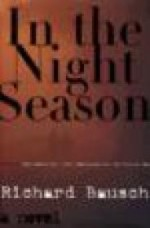 In the Night Season: A Novelby: Bausch, Richard - Product Image
