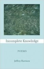 Incomplete Knowledge: Poemsby: Harrison, Jeffrey - Product Image