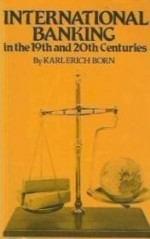 International Banking in the Nineteenth and Twentieth Centuriesby: Born, Karl Erich - Product Image