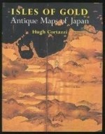 Isles of Gold: Antique Maps of Japanby: Cortazzi, Hugh - Product Image