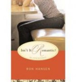 Isn't It Romantic?: An Entertainmentby: Hansen, Ron - Product Image