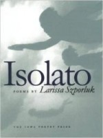 Isolato (Iowa Poetry Prize)by: Szporluk, Larissa - Product Image