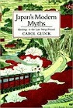 Japan's Modern Myths: Ideology in the Late Meiji Period (Studies of the East Asian InstituteGluck, Carol - Product Image